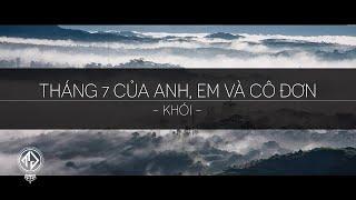 Khói - Tháng 7 của anh, em và cô đơn (Lyric Video)   tas release