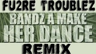 Bands A Make Her Dance - Juicy J Ft. 2 Chainz and Lil Wayne (Fu2re Troublez Remix)