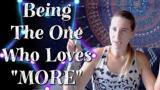 Feeling Unloved - Being the one who loves more