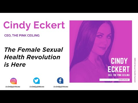 Cindy Eckert, CEO The Pink Ceiling – The Female Sexual Health Revolution is Here.