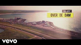 BLØF   Over De Dam (Official Video)