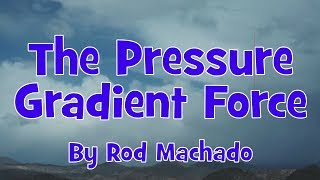 The Pressure Gradient Force - Rod Machado