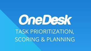 OneDesk – Getting Started: Task Prioritization, Scoring & Planning