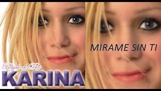Mirame Sin Ti Karina La Princesita(LETRA)