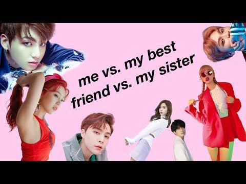 ME VS MY BEST FRIEND VS MY SISTER (KPOP FAVORITES)