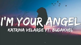 I'M YOUR ANGEL - KATRINA VELARDE ft. BUDAKHEL (Lyrics)