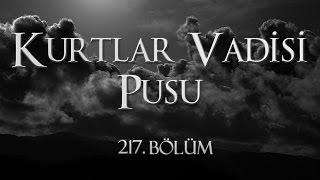 Kurtlar Vadisi Pusu 217. Bölüm