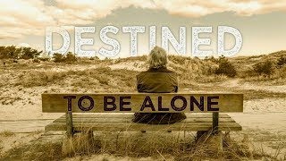 Are You Destined to Spend Your Life Alone?