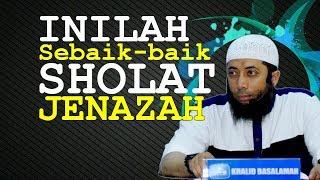 INILAH Sebaik-baik SHOLAT JENAZAH, Doa Dan Tata Cara | Ustadz Khalid Basalamah