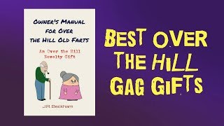 Best Over the Hill Gag Gift - Funny Birthday Gifts for Him or Her (2018)