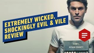 Extremely Wicked, Shockingly Evil and Vile - Review