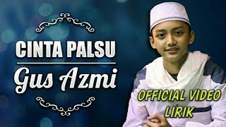 Gus Azmi - Cinta Palsu Official Video Lirik