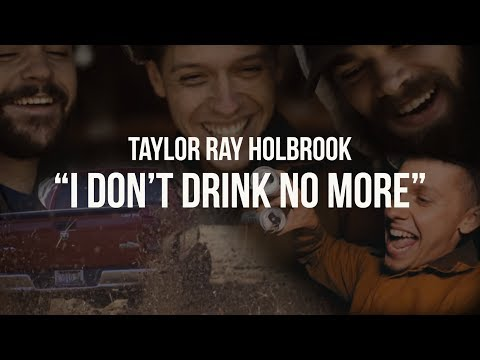I Don't Drink No More - Taylor Ray Holbrook - Music Video