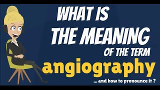 What is ANGIOGRAPHY? What does ANGIOGRAPHY mean? ANGIOGRAPHY meaning & explanation
