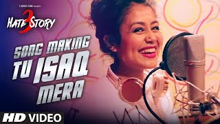 'TU ISAQ MERA' Song Making | Hate Story 3 | MEET BROS