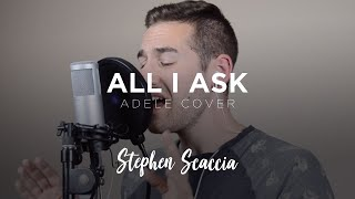 All I Ask - Adele (cover by Stephen Scaccia)
