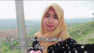 """IBU - Liffa Mahabbah (cover) Pumpum """" Lagunya Sedih Banget !"""