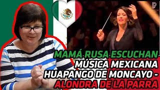 RUSSIANS REACT TO MEXICAN MUSIC | HUAPANGO DE MONCAYO - ALONDRA DE LA PARRA | REACTION