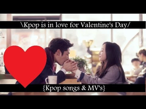 \Kpop is in love for Valentine's Day Kpop songs & MV's/