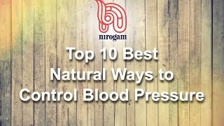 Presenting the 10 Best Natural Ways to Control Blood Pressure