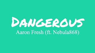 Aaron Fresh Ft. Nebula868 - Dangerous ( Lyrics )