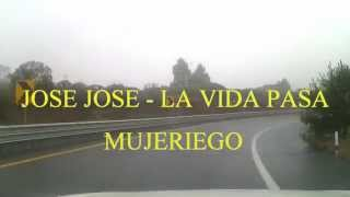 JOSE JOSE - LA VIDA PASA (MUJERIEGO) (1995)
