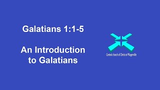 Introduction to Galatians – 11 Oct 2020 – Galatians 1:1-5