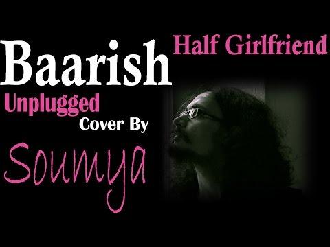 Baarish | Half Girlfriend | Unplugged Cover By Soumya