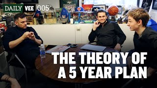 THE THEORY OF A FIVE YEAR PLAN   DailyVee 005