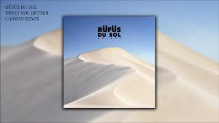 Rüfüs Du Sol   Treat You Better (Cassian Remix)