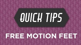 Free Motion Feet Quick Tip