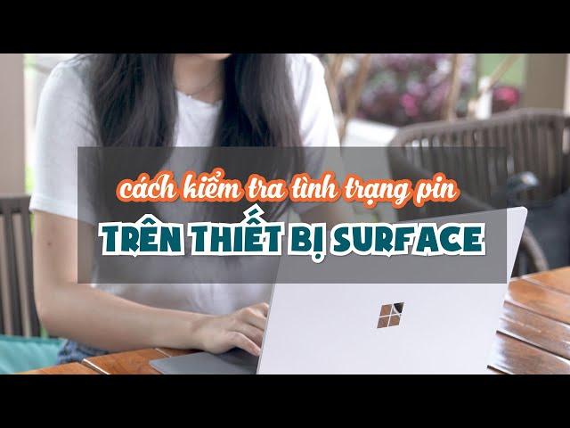 Cách kiểm tra tình trạng pin trên thiết bị Surface