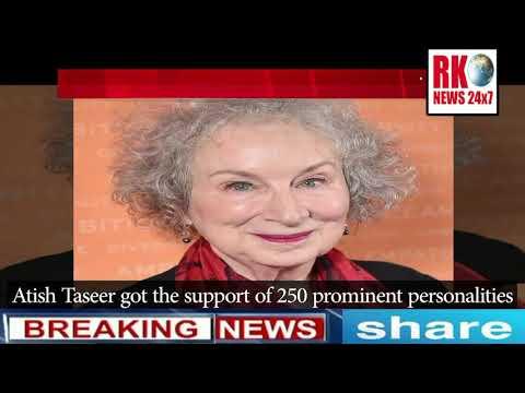 Atish Taseer को मिला 250 हस्तियों का साथ  Famous people wrote letters to PM in support of Atish