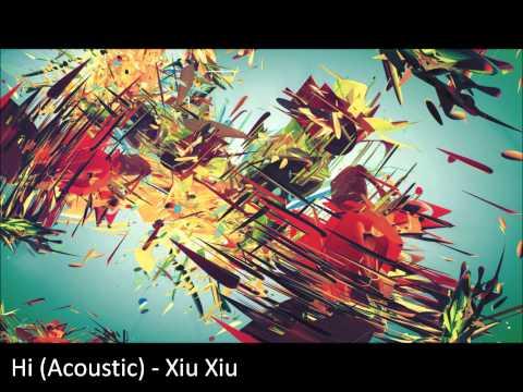Hi (Acoustic) - Xiu Xiu