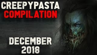 CREEPYPASTA COMPILATION  December 2018