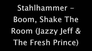 Stahlhammer - Boom, Shake The Room (Jazzy Jeff & The Fresh Prince)