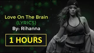 Rihanna   Love On The Brain LYRICS (1 HOUR)