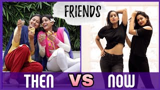 FRIENDS: THEN VS. NOW | Friendship Day Special | ft. Captain Nick | Anisha Dixit | Rickshawali