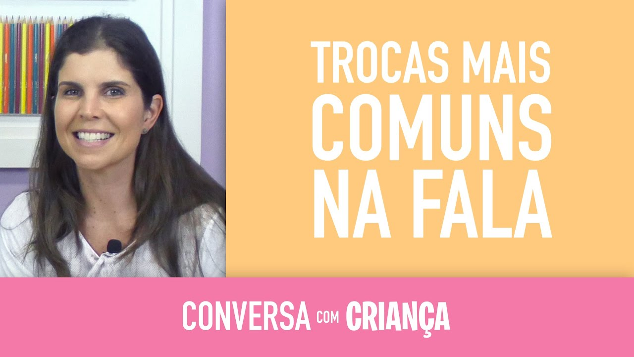 Trocas Mais Comuns na Fala | Conversa Com Criança