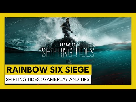 Tom Clancy's Rainbow Six Siege – Shifting Tides : Gameplay and Tips