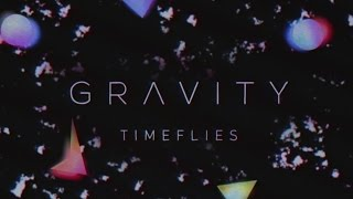 Timeflies - Gravity video