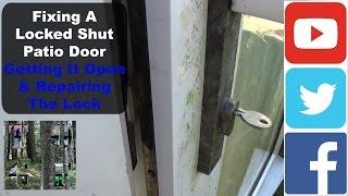 Fixing A Locked Shut Patio Door | Getting It Open & Repairing The Lock