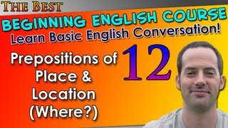 012 - Prepositions of Place & Location (Where?) - Beginning English Lesson - Basic English Grammar