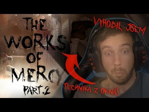 VYHODIL JSEM TECHNIKA Z OKNA! | The Works of Mercy #02