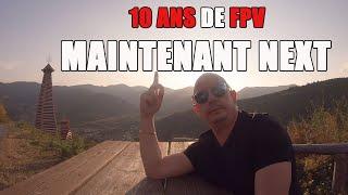 10 ANS DE FPV, IL EST TEMPS DE PASSER A AUTRES CHOSES SUR CETTE CHAINE