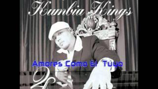 Kumbia Kings    Amores Como El Tuyo