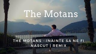 The Motans   Inainte Sa Ne Fi Nascut | REMIX
