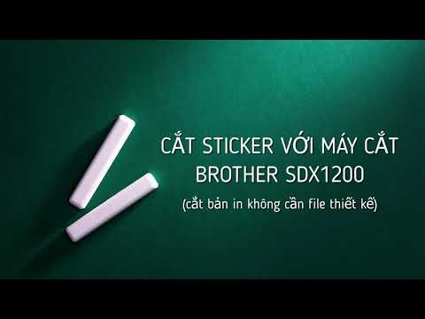 video huong dan cat sticker voi may scanncut brother sdx1200
