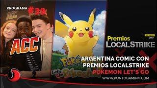 PuntoGaming #39: Argentina Comic Con, Premios LocalStrike y ¡Jugamos Pokémon Lets Go Pikachu!