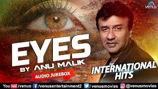 Eyes - Anu Malik | International Hits | Jukebox | Best English